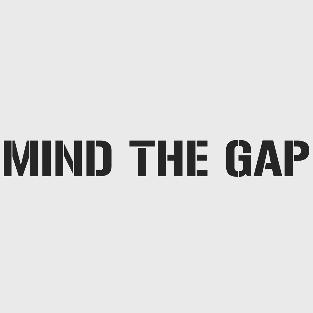 Mind The Gap Stencil